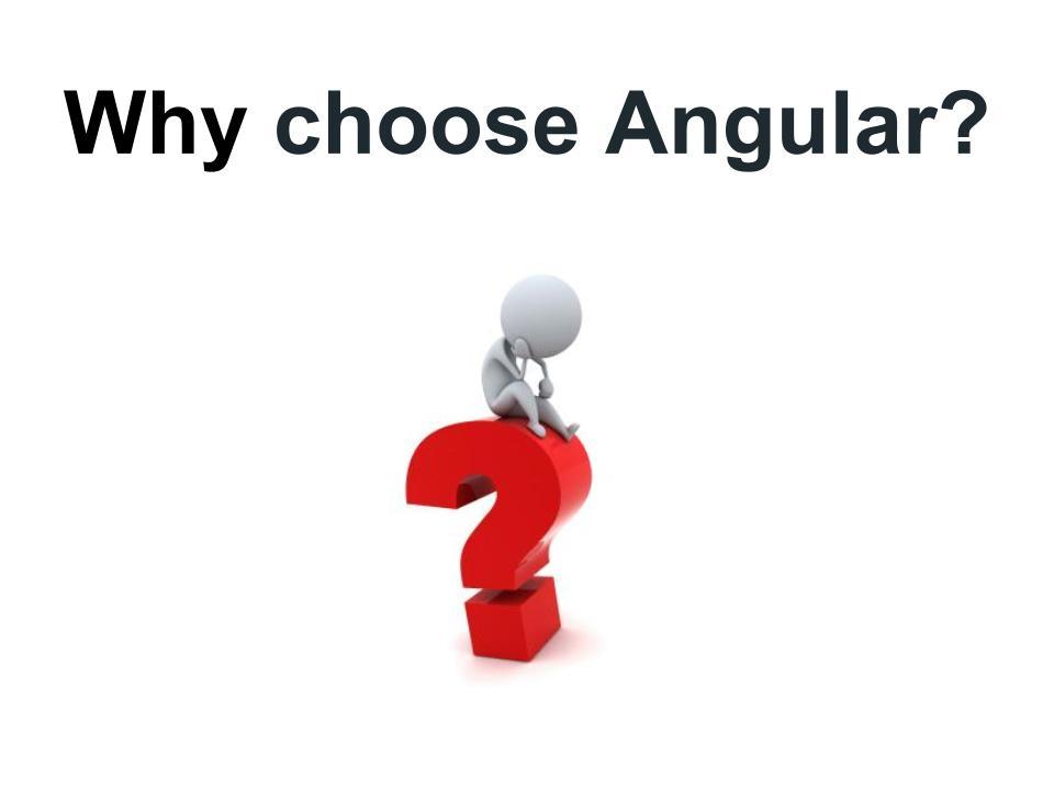 Why choose Angular JS?