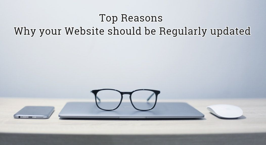 Top Reasons Why your Website should be Regularly Updated