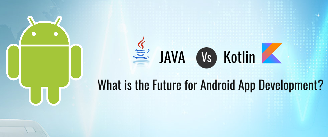 Java Vs Kotlin: What is the Future for Android App Development?