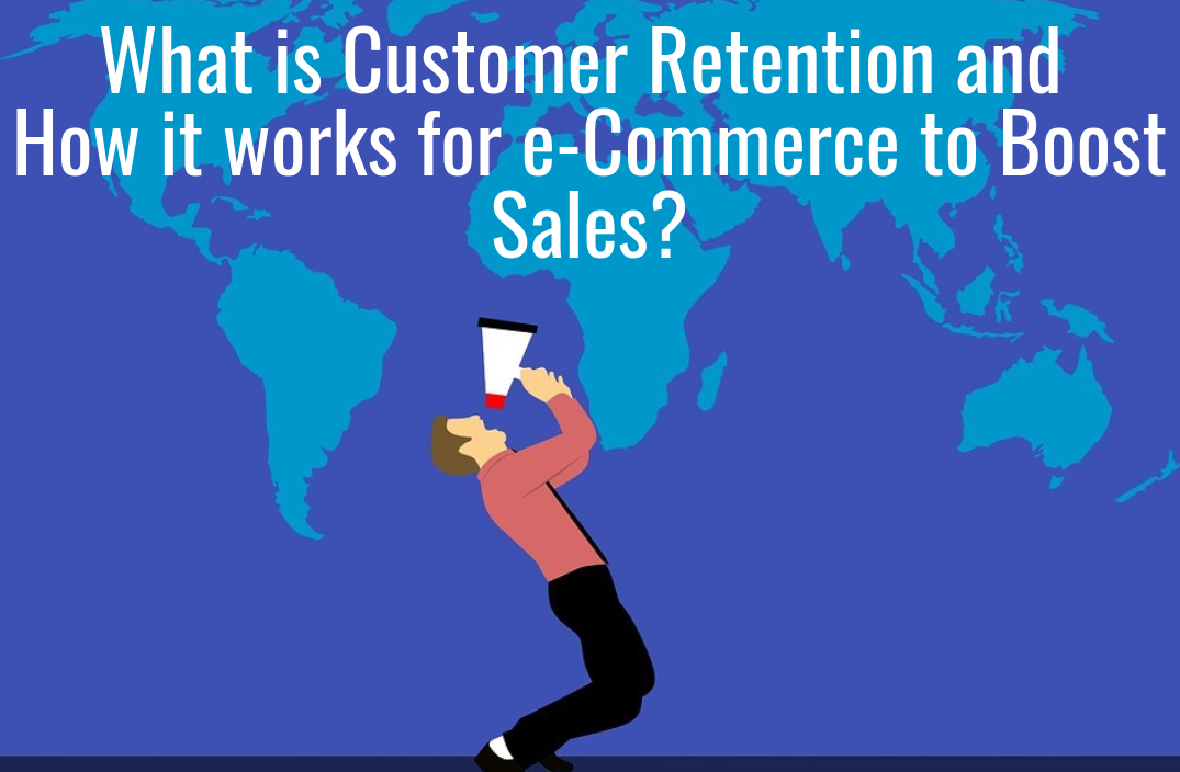 What is Customer Retention and How it works for e-Commerce to Boost Sales?