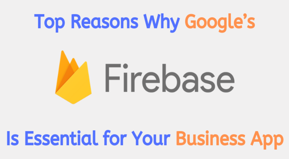Top Reasons Why Google's Firebase Is Essential for Your Business App