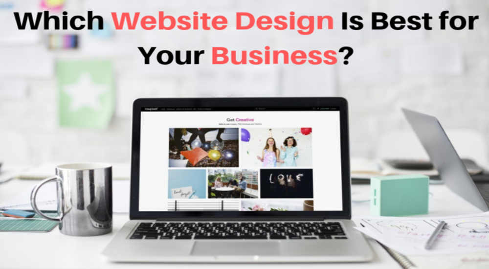 Which Website Design Is Best for Your Business?