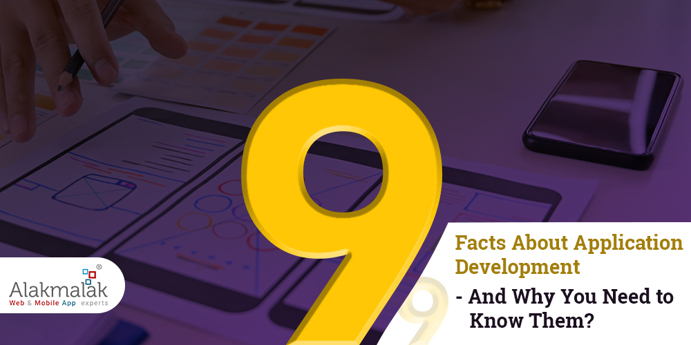 9 Facts About Application Development And Why You Need To Know Them?