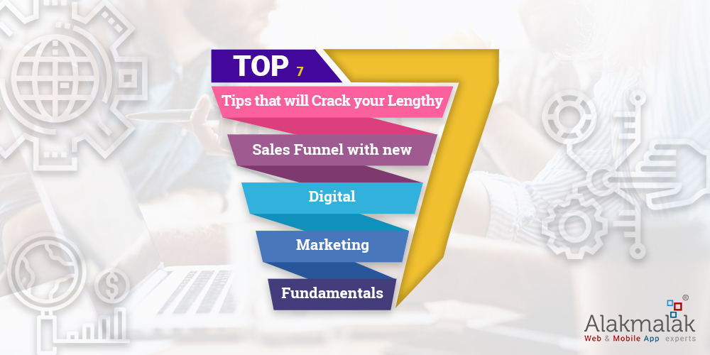 Top 7 Tips That Will Crack Your Lengthy Sales Funnel With New Digital Marketing Fundamentals